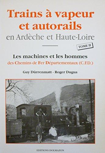 Trains à vapeur et autorails en Ardèche et Haute-Loire : Tome 2, Les machines et les hommes des Chemins de Fer Départementaux (CFD)