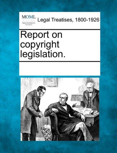 Report on copyright legislation.