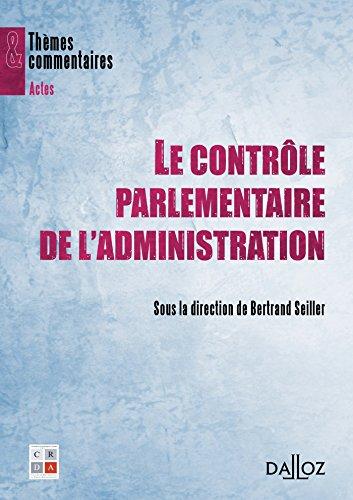 Le contrôle parlementaire de l'administration - 1ère édition: Thèmes et commentaires