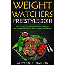Weight Watchers Freestyle 2018: 101 Smart Points Delicious Recipes, the only proven way for rapid and easy Weight Loss! (Allyson C. Naquin Cookbook)