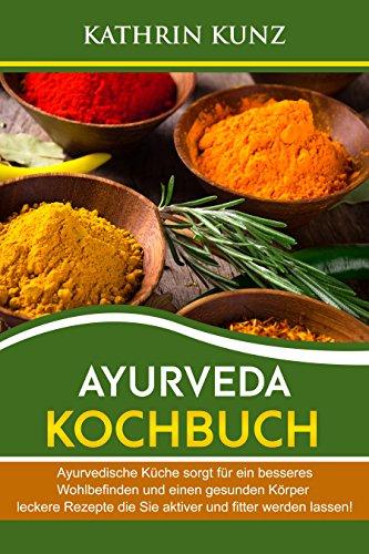Ayurveda Kochbuch: Ayurvedische Küche sorgt für ein besseres ...