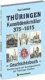 THÜRINGEN - Kunstdenkmäler 375-1815. Einführung in die Kunstgeschichte der Thüringer Staaten