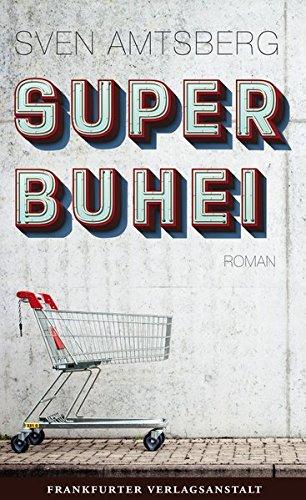 Buchseite und Rezensionen zu 'SUPERBUHEI (Debütromane in der FVA)' von Sven Amtsberg