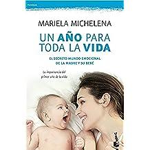 Un año para toda la vida: El secreto mundo emocional de la madre y su bebé (Familia)