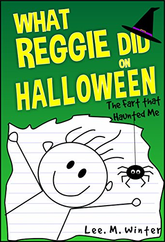 What-Reggie-Did-on-Halloween-The-Fart-that-Haunted-Me-The-Reggie-Books-Book-3