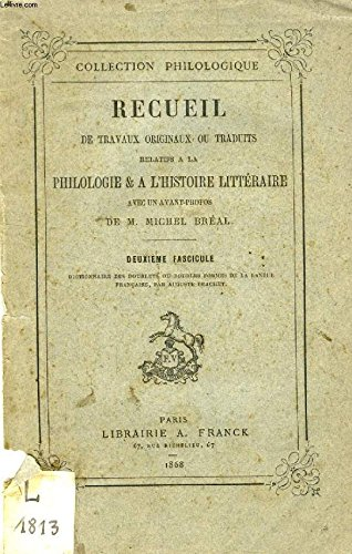 RECUEIL DE TRAVAUX ORIGINAUX OU TRADUITS RELATIFS A LA PHILOLOGIE & A L'HISTOIRE LITTERAIRE, 2e FASCICULE, DICTIONNAIRE DES DOUBLETS par BRACHET AUGUSTE BREAL MICHEL