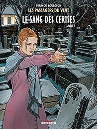Les Passagers du vent, Tome 8 : Le sang des cerises, Livre 1 par François Bourgeon