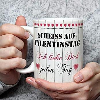 Geschenk Tasse Scheiß auf Valentinstag Ich liebe Dich jeden Tag Spruch Valentinstaggeschenk Valentin Geburtstag für…