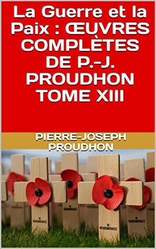 La Guerre Et La Paix  : Œuvres Complètes De P.-j. Proudhon Tome Xiii por Pierre-joseph Proudhon epub