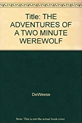 The Adventures of a Two-Minute Werewolf