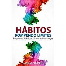 HÁBITOS ROMPENDO LIMITES: Pequenos Hábitos, Grandes Mudanças (Versão Estendida, Ele inclui linguagem corporal e PNL) (Portuguese Edition)