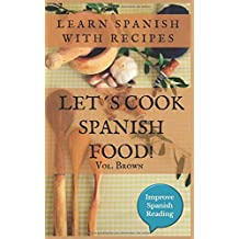 Let´s cook Spanish food! (Vol. Brown) Learn Spanish with recipes: Improve Spanish Reading (Spanish Edition)