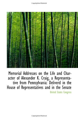 Memorial Addresses on the Life and Character of Alexander K. Craig, a Representative from Pennsylvan