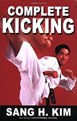 Complete Kicking: The Ultimate Guide to Kicks for Martial Arts Self-defense & Combat Sports by Sang H. Kim (2009-06-15)