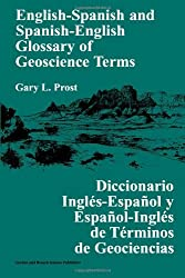 English-Spanish and Spanish-English Glossary of Geoscience Terms by Gary L. Prost (1998-02-04)