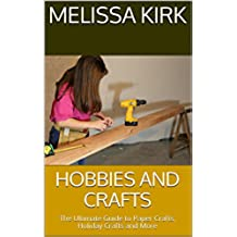 Hobbies and Crafts: The Ultimate Guide to Paper Crafts, Holiday Crafts and More (English Edition)