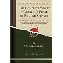 The Complete Works in Verse and Prose of Edmund Spenser, Vol. 1 of 10: Edited, With a New Life, Based on Original Researches, and a Glossary Embracing ... the Editor, With Appendix (Classic Reprint)