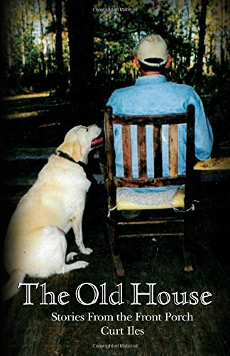 The Old House: Front Porch Stories (Creekbank Collection, Band 2)