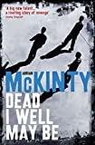 Dead I Well May Be (The Dead Trilogy)