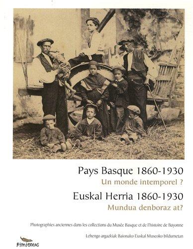 Pays Basque 1860-1930 : Un monde intemporel ? Edition bilingue français-basque par Jacques Battesti