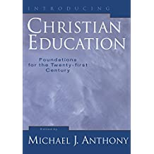 Introducing Christian Education: Foundations for the Twenty-First Century