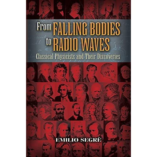 From Falling Bodies to Radio Waves: Classical Physicists and Their Discoveries by Emilio Segr??? (2007-05-11)