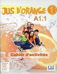 Jus d'orange: Cahier d'activites A1.1