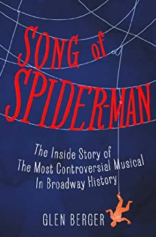 Song of Spider-Man: The Inside Story of the Most Controversial Musical in Broadway History (English Edition) par [Berger, Glen]