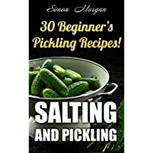 Salting And Pickling: 30 Beginner's Pickling Recipes! (English Edition)