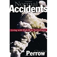 Normal Accidents – Living with High Risk Technologies