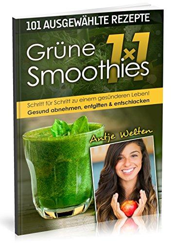 Das Grüne Smoothies 1x1: 101 Rezepte zum Abnehmen, Entgiften & Entschlacken (Rohkost, Smoothie & Detox ()