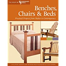 Benches, Chairs and Beds: Practical Projects from Shaker to Contemporary (The Best of The Woodworker's Journal) (English Edition)