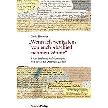 """""""Wenn ich wenigstens von euch Abschied nehmen könnte"""": Letzte Briefe und Aufzeichnungen von Tiroler NS-Opfern aus der Haft (Studien zu Geschichte und Politik)"""
