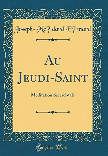 Au Jeudi-Saint: Meditation Sacerdotale (Classic Reprint)
