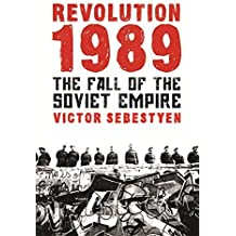 Revolution 1989: The Fall of the Soviet Empire by Victor Sebestyen (2010-08-05)