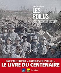 Les Poilus : Lettres et témoignages des Français dans la Grande guerre (1914-1918)