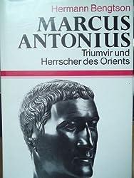 Marcus Antonius. Triumvir und Herrscher des Orients