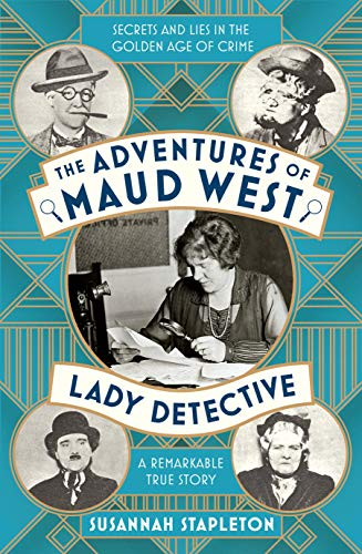The Adventures of Maud West, Lady Detective: Secrets and Lies in the Golden Age of Crime (English Edition)