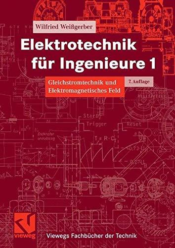 Elektrotechnik für Ingenieure 1: Gleichstromtechnik und Elektromagnetisches Feld. Ein Lehr- und Arbeitsbuch für das Grundstudium (Viewegs Fachbücher der Technik)
