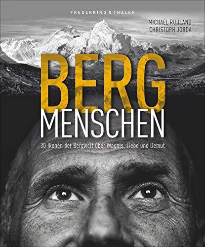 Bildband: Bergmenschen. 30 Ikonen der Bergwelt über Wagnis, Liebe und Demut. Einfühlsam inszenierte Porträts, spannende Interviews mit Extrembergsteigern und prominenten Bergbegeisteren.