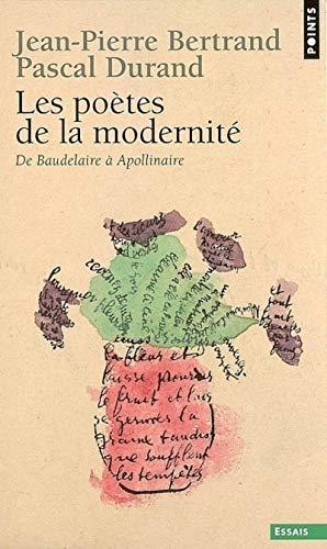 Les Poètes de la modernité. De Baudelaire à Apollinaire