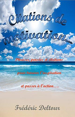 Citations de Motivation: Phrases, pensées et citations pour trouver l'inspiration et passer à l'action… (Phrases de motivations, succès et gagner de l'argent, ... psychologie et estime de soi. t. 1)