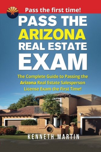 Pass the Arizona Real Estate Exam: The Complete Guide to Passing the Arizona Real Estate Salesperson License Exam the First Time! (Exam Arizona Estate Prep Real)
