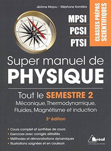 Super manuel de physique, tout le semestre 2 de prépa, PTSI-PCSI-MPSI par Jérôme Majou