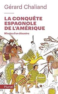 La conquête espagnole de l'Amérique: Miroirs d'un désastre par Gérard Chaliand