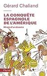 La conquête espagnole de l'Amérique: Miroirs d'un désastre par Chaliand