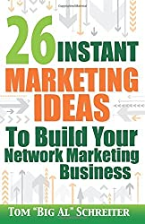 26 Instant Marketing Ideas to Build Your Network Marketing Business: Powerful Marketing Tips & Campaigns to Build Your Business F-A-S-T! by Tom