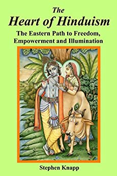 The Heart of Hinduism: The Eastern Path to Freedom, Empowerment and Illumination (English Edition) di [Knapp, Stephen]