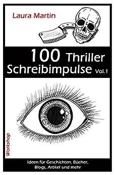 100 Thriller Schreibimpulse Vol.1: Ideen für Geschichten, Bücher, Blogs, Artikel und mehr (366 kreative Schreibimpulse)