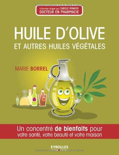 Huile d'olive et autres huiles végétales: Un concentré de bienfaits pour votre santé, votre beauté et votre maison.